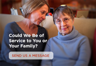 Could we be of service to you or your family? Send us a message.